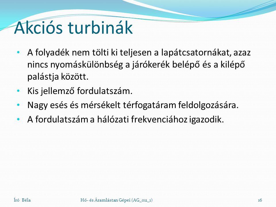 Akciós turbinák A folyadék nem tölti ki teljesen a lapátcsatornákat, azaz nincs nyomáskülönbség a járókerék belépő és a kilépő palástja között.