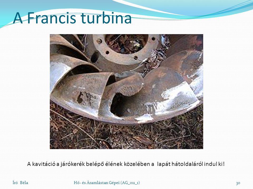 A Francis turbina A kavitáció a járókerék belépő élének közelében a lapát hátoldaláról indul ki! Író Béla.