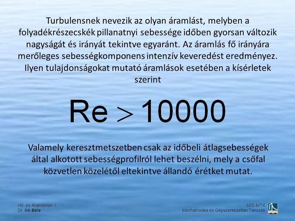 Turbulensnek nevezik az olyan áramlást, melyben a folyadékrészecskék pillanatnyi sebessége időben gyorsan változik nagyságát és irányát tekintve egyaránt. Az áramlás fő irányára merőleges sebességkomponens intenzív keveredést eredményez. Ilyen tulajdonságokat mutató áramlások esetében a kísérletek szerint