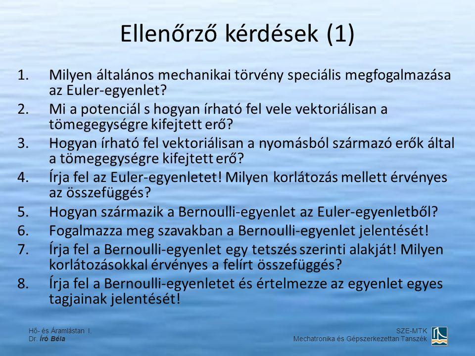 Ellenőrző kérdések (1) Milyen általános mechanikai törvény speciális megfogalmazása az Euler-egyenlet