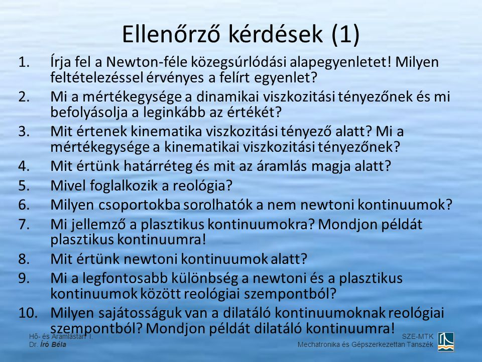 Ellenőrző kérdések (1) Írja fel a Newton-féle közegsúrlódási alapegyenletet! Milyen feltételezéssel érvényes a felírt egyenlet