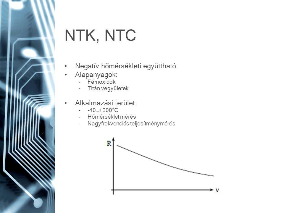 NTK, NTC Negatív hőmérsékleti együttható Alapanyagok: