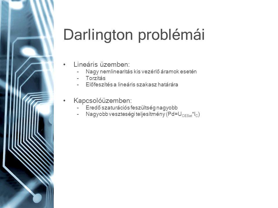 Darlington problémái Lineáris üzemben: Kapcsolóüzemben: