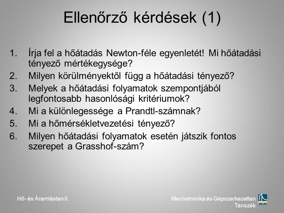 Ellenőrző kérdések (1) Írja fel a hőátadás Newton-féle egyenletét! Mi hőátadási tényező mértékegysége