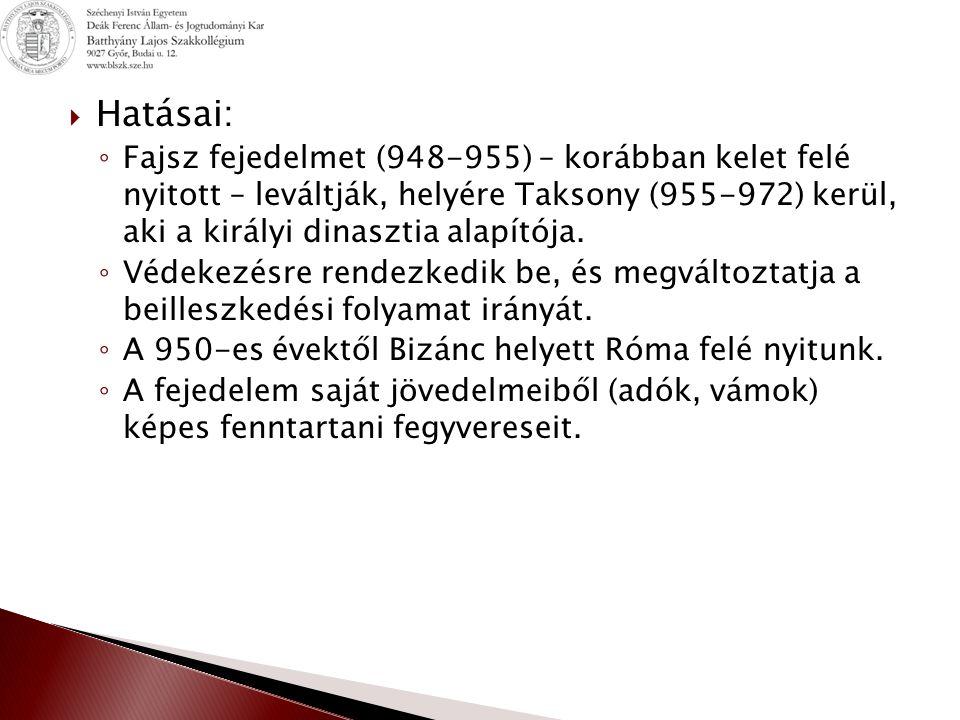 Hatásai: Fajsz fejedelmet (948-955) – korábban kelet felé nyitott – leváltják, helyére Taksony (955-972) kerül, aki a királyi dinasztia alapítója.