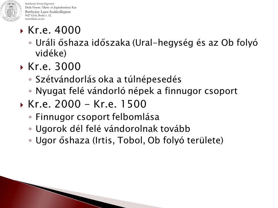 Kr.e. 4000 Uráli őshaza időszaka (Ural-hegység és az Ob folyó vidéke) Kr.e. 3000. Szétvándorlás oka a túlnépesedés.
