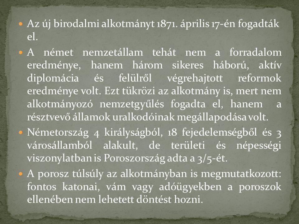 Az új birodalmi alkotmányt 1871. április 17-én fogadták el.