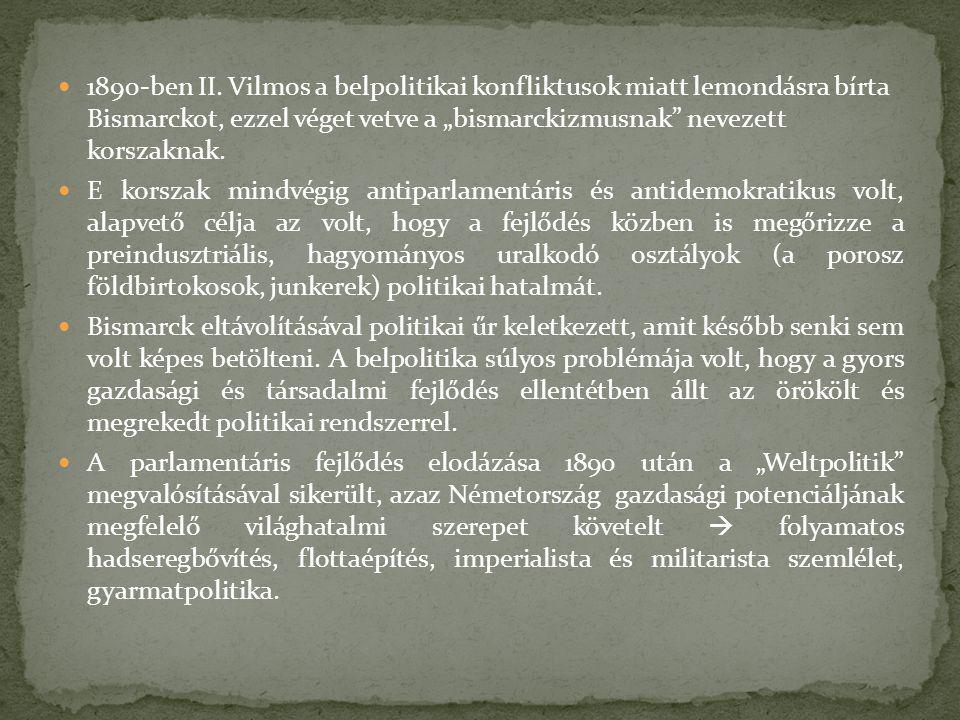 """1890-ben II. Vilmos a belpolitikai konfliktusok miatt lemondásra bírta Bismarckot, ezzel véget vetve a """"bismarckizmusnak nevezett korszaknak."""