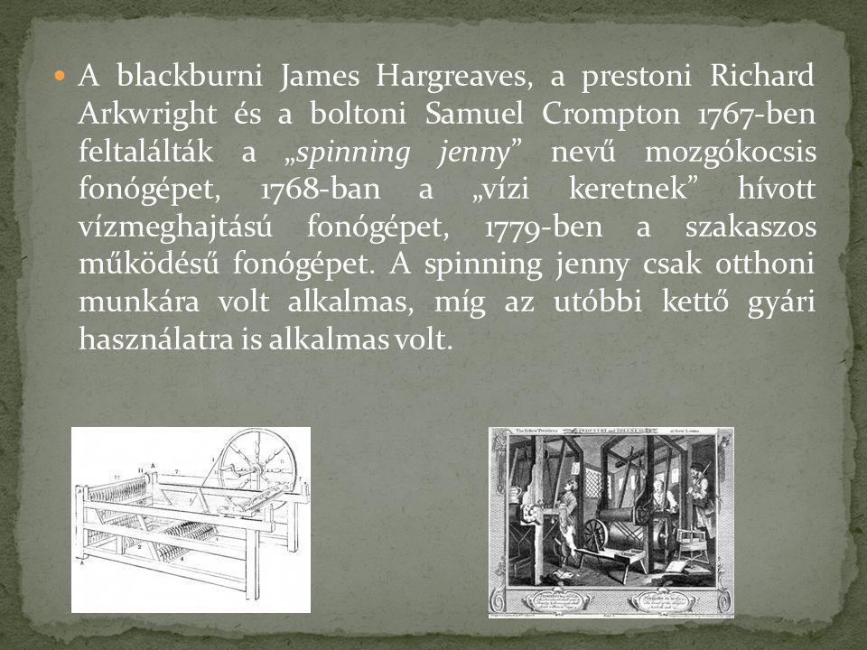 """A blackburni James Hargreaves, a prestoni Richard Arkwright és a boltoni Samuel Crompton 1767-ben feltalálták a """"spinning jenny nevű mozgókocsis fonógépet, 1768-ban a """"vízi keretnek hívott vízmeghajtású fonógépet, 1779-ben a szakaszos működésű fonógépet."""
