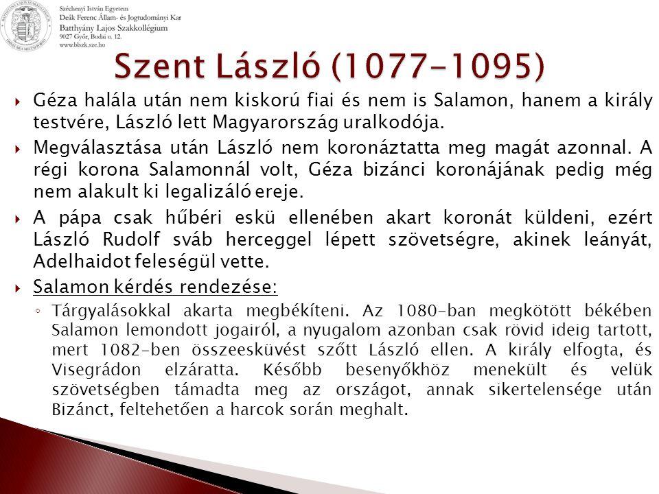 Szent László (1077-1095) Géza halála után nem kiskorú fiai és nem is Salamon, hanem a király testvére, László lett Magyarország uralkodója.
