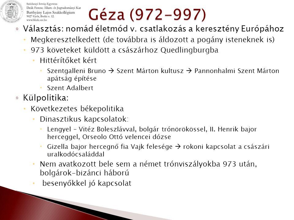 Géza (972-997) Választás: nomád életmód v. csatlakozás a keresztény Európához. Megkeresztelkedett (de továbbra is áldozott a pogány isteneknek is)