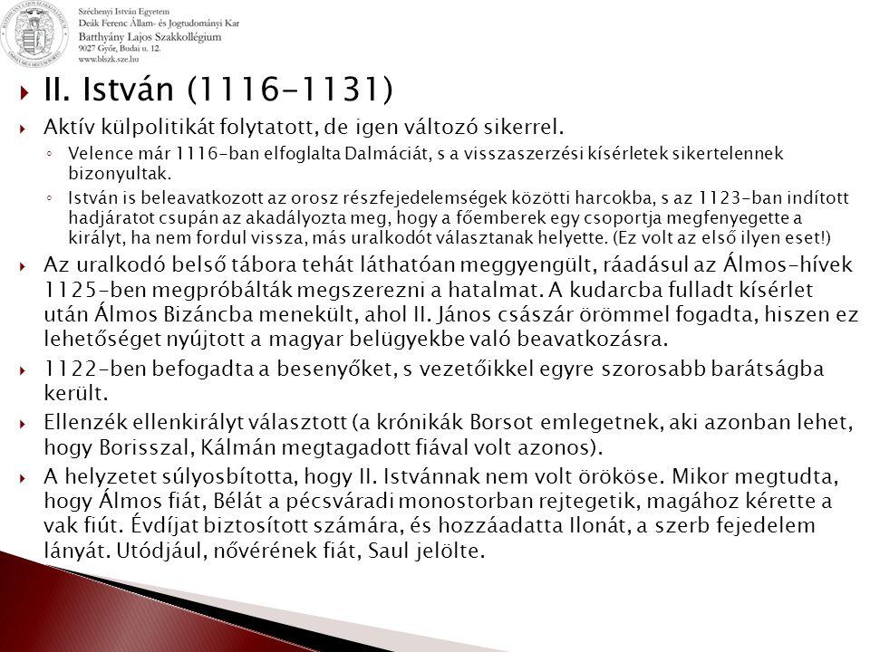 II. István (1116-1131) Aktív külpolitikát folytatott, de igen változó sikerrel.