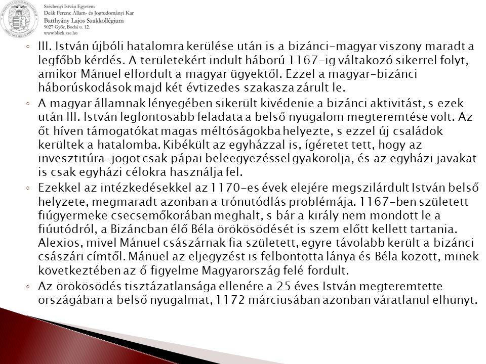 III. István újbóli hatalomra kerülése után is a bizánci-magyar viszony maradt a legfőbb kérdés. A területekért indult háború 1167-ig váltakozó sikerrel folyt, amikor Mánuel elfordult a magyar ügyektől. Ezzel a magyar-bizánci háborúskodások majd két évtizedes szakasza zárult le.
