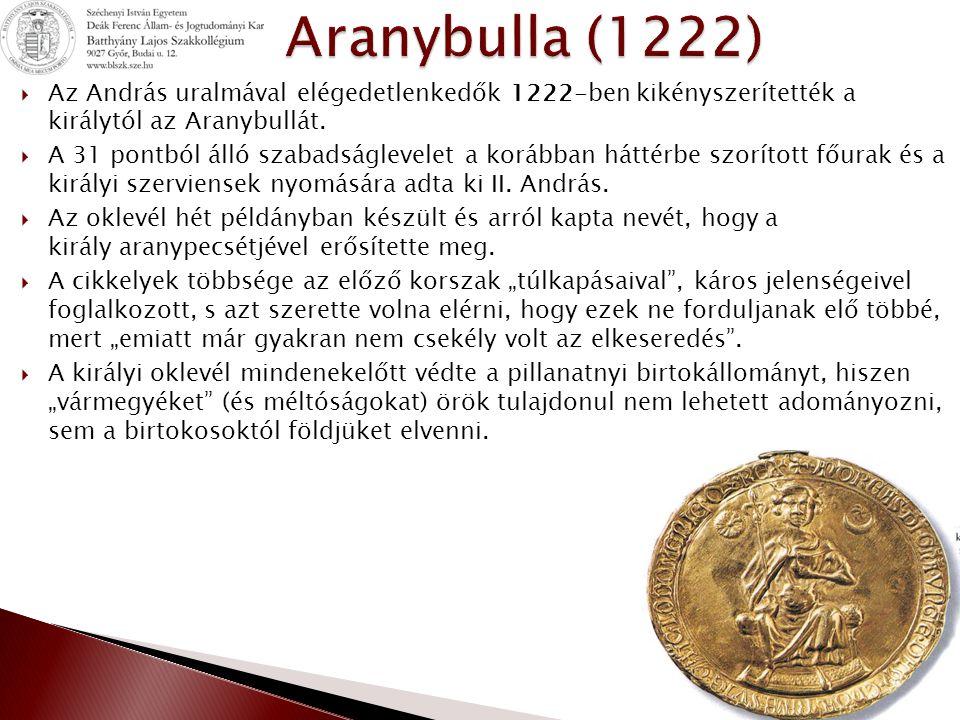 Aranybulla (1222) Az András uralmával elégedetlenkedők 1222-ben kikényszerítették a királytól az Aranybullát.