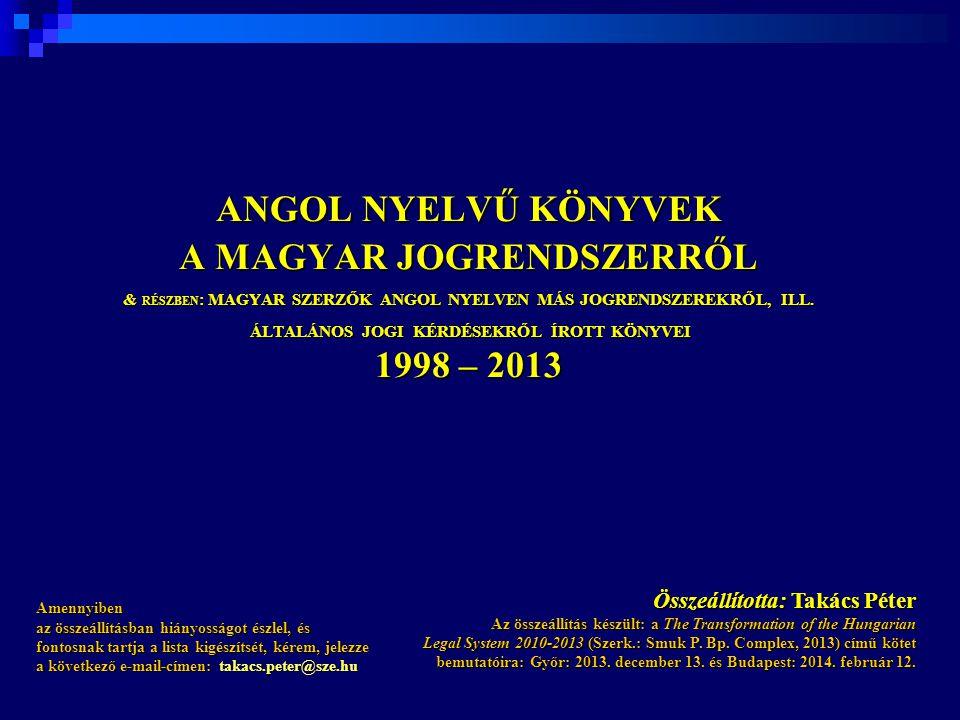 ANGOL NYELVŰ KÖNYVEK A MAGYAR JOGRENDSZERRŐL & RÉSZBEN: MAGYAR SZERZŐK ANGOL NYELVEN MÁS JOGRENDSZEREKRŐL, ILL. ÁLTALÁNOS JOGI KÉRDÉSEKRŐL ÍROTT KÖNYVEI 1998 – 2013