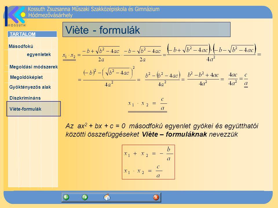 Viète - formulák Az ax2 + bx + c = 0 másodfokú egyenlet gyökei és együtthatói közötti összefüggéseket Viète – formuláknak nevezzük.