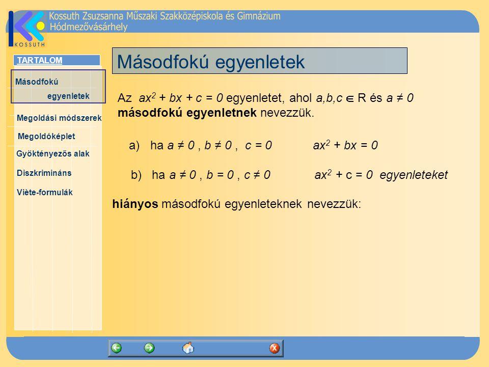 Másodfokú egyenletek Az ax2 + bx + c = 0 egyenletet, ahol a,b,c  R és a ≠ 0 másodfokú egyenletnek nevezzük.