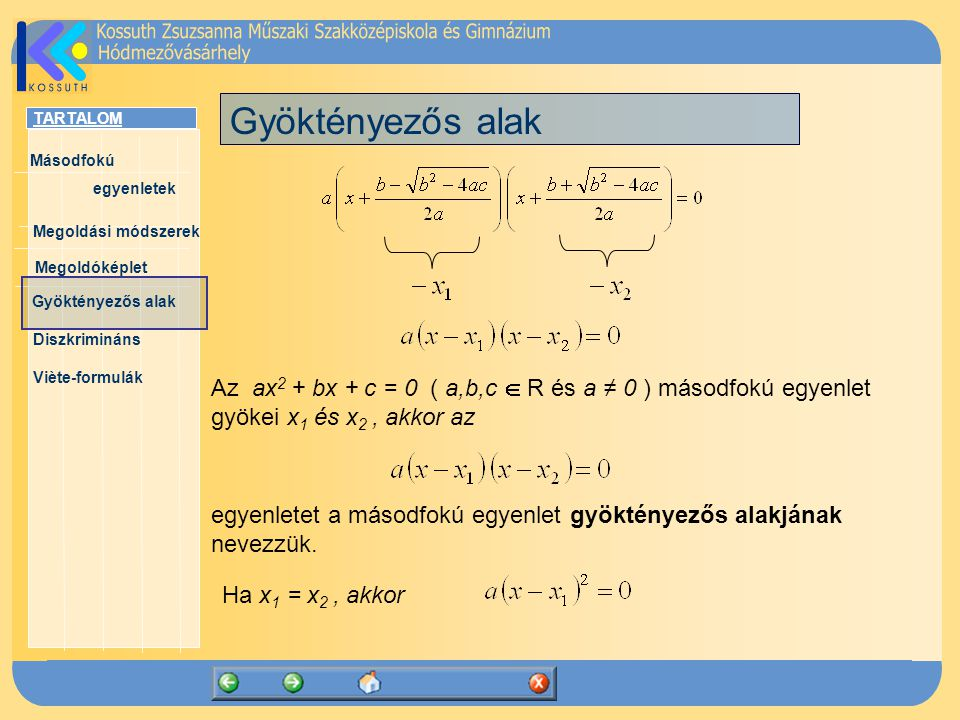 Gyöktényezős alak Az ax2 + bx + c = 0 ( a,b,c  R és a ≠ 0 ) másodfokú egyenlet gyökei x1 és x2 , akkor az.