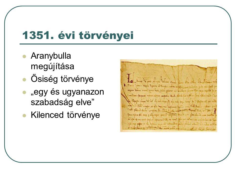 1351. évi törvényei Aranybulla megújítása Ősiség törvénye