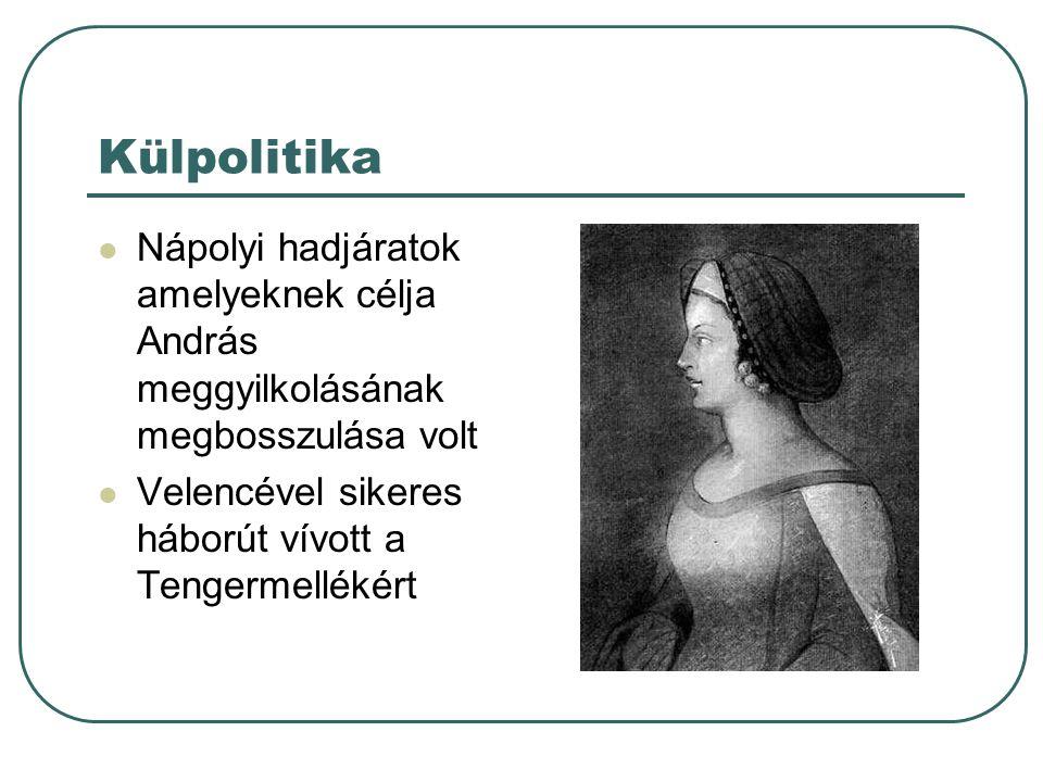 Külpolitika Nápolyi hadjáratok amelyeknek célja András meggyilkolásának megbosszulása volt.