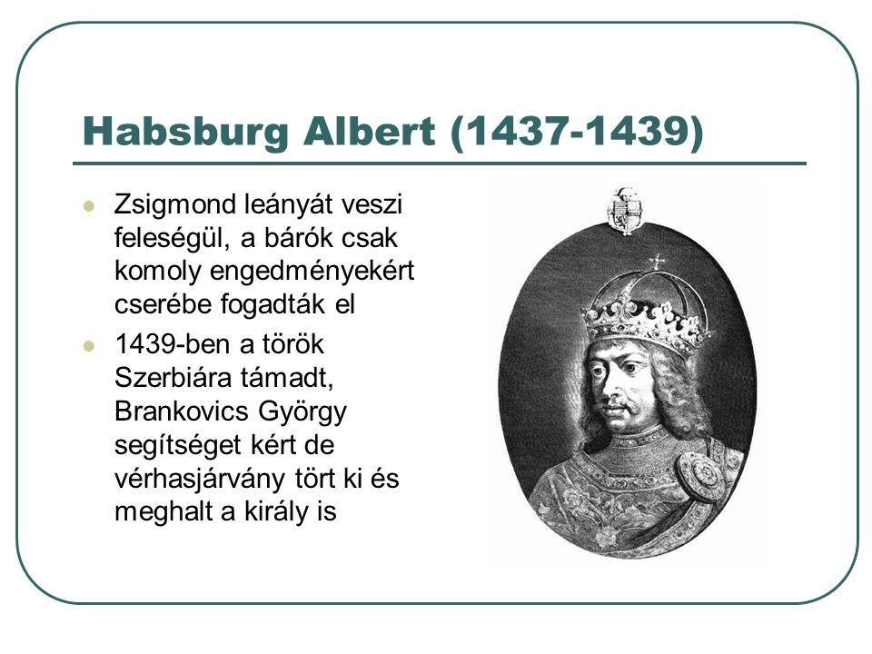Habsburg Albert (1437-1439) Zsigmond leányát veszi feleségül, a bárók csak komoly engedményekért cserébe fogadták el.