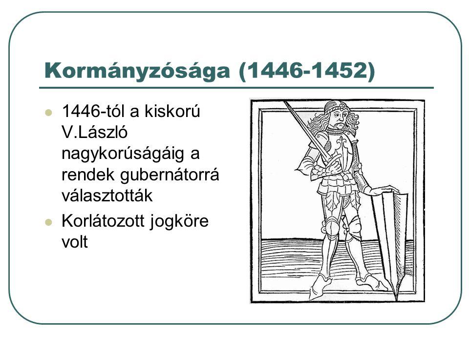 Kormányzósága (1446-1452) 1446-tól a kiskorú V.László nagykorúságáig a rendek gubernátorrá választották.