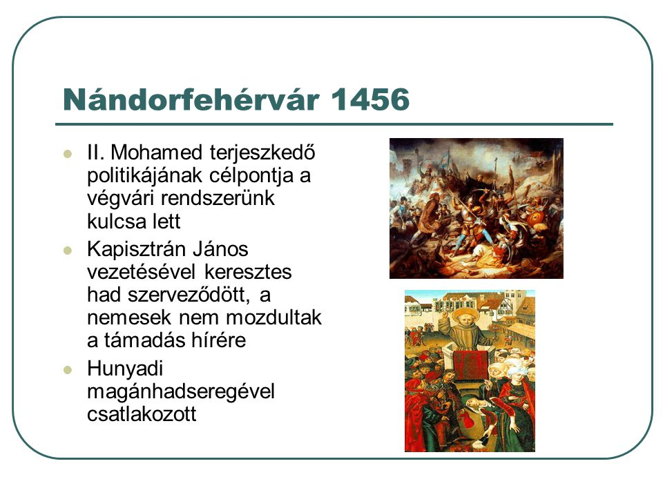 Nándorfehérvár 1456 II. Mohamed terjeszkedő politikájának célpontja a végvári rendszerünk kulcsa lett.