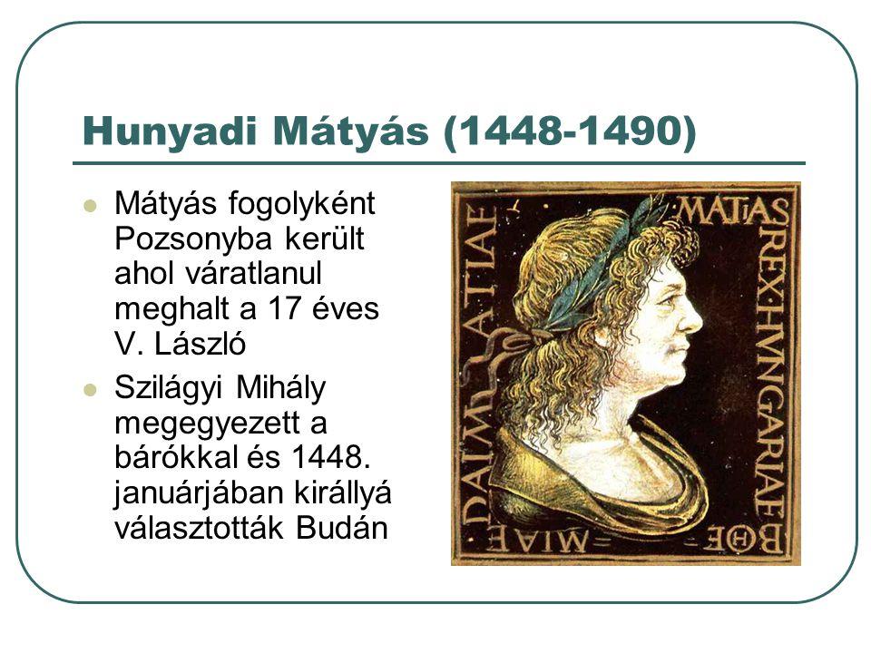 Hunyadi Mátyás (1448-1490) Mátyás fogolyként Pozsonyba került ahol váratlanul meghalt a 17 éves V. László.