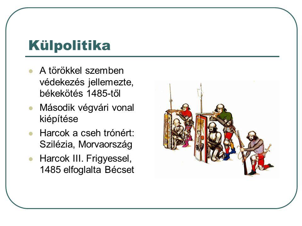 Külpolitika A törökkel szemben védekezés jellemezte, békekötés 1485-től. Második végvári vonal kiépítése.
