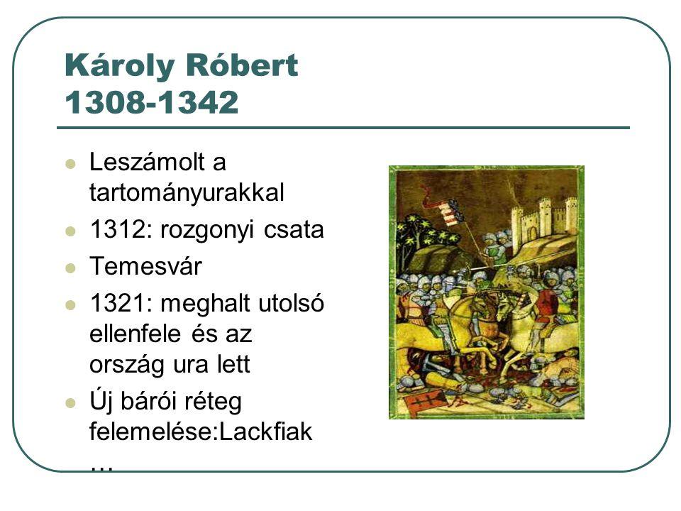 Károly Róbert 1308-1342 Leszámolt a tartományurakkal