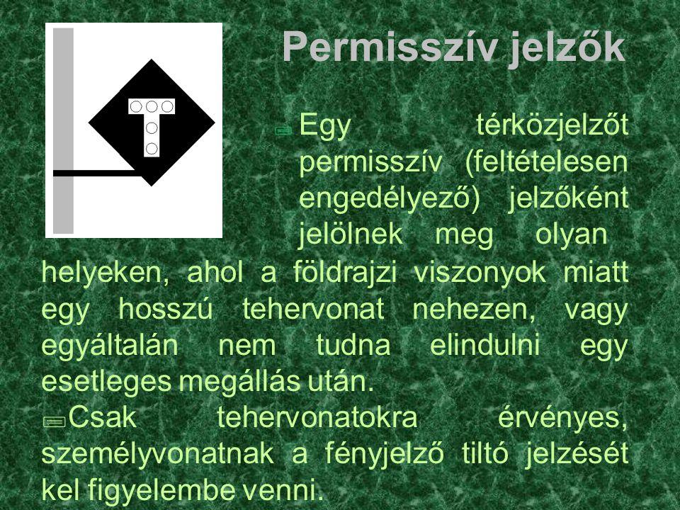 Permisszív jelzők Egy térközjelzőt permisszív (feltételesen engedélyező) jelzőként jelölnek meg olyan.