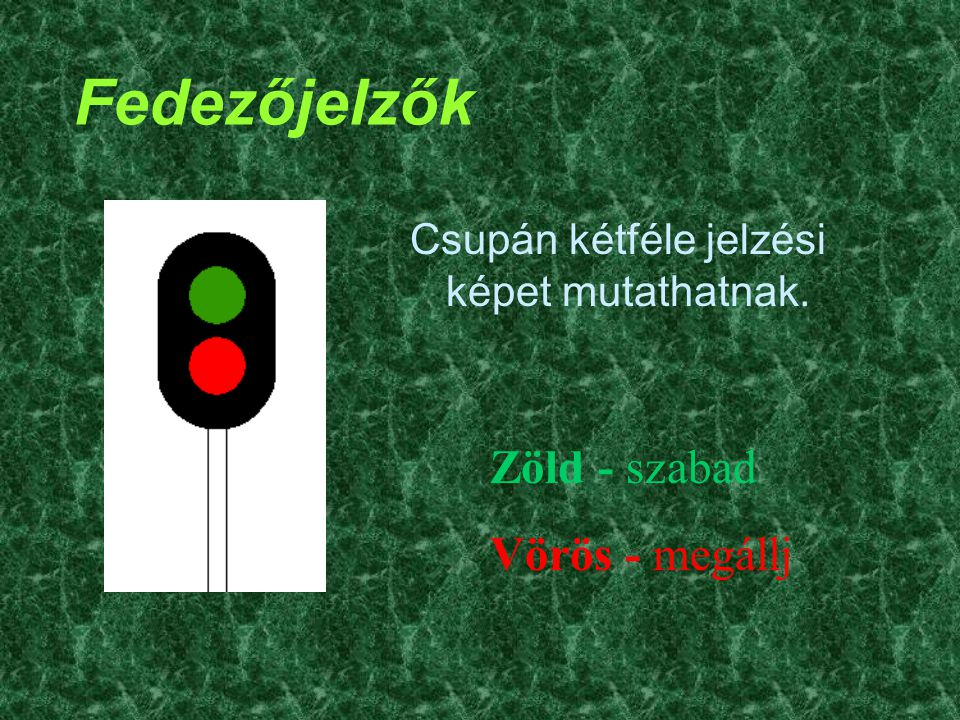 Fedezőjelzők Zöld - szabad Vörös - megállj