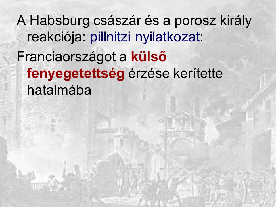 A Habsburg császár és a porosz király reakciója: pillnitzi nyilatkozat: