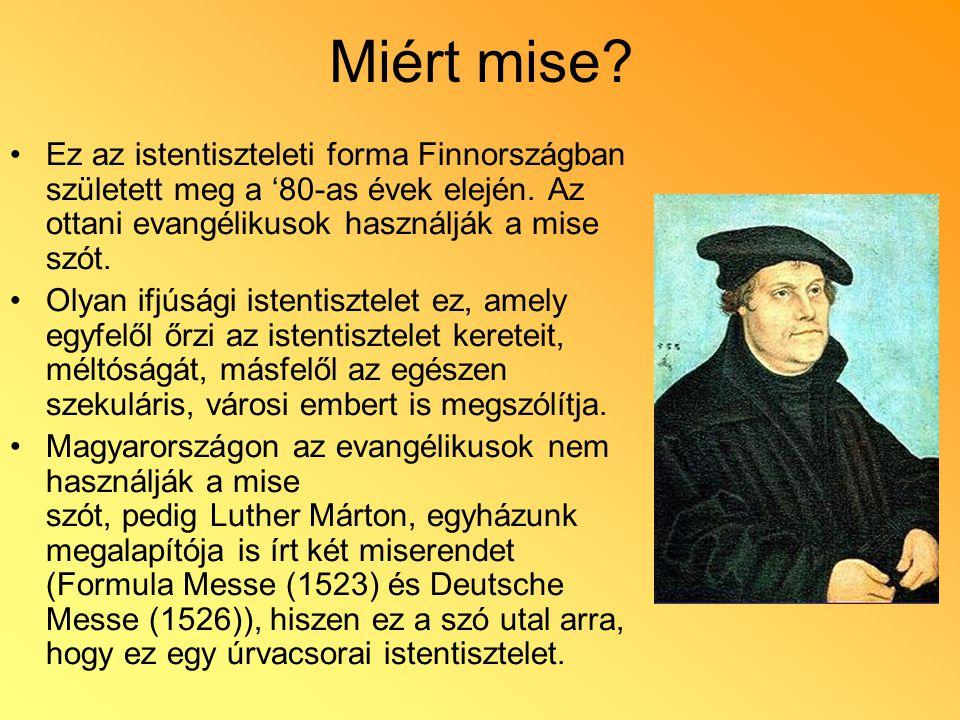 Miért mise Ez az istentiszteleti forma Finnországban született meg a '80-as évek elején. Az ottani evangélikusok használják a mise szót.