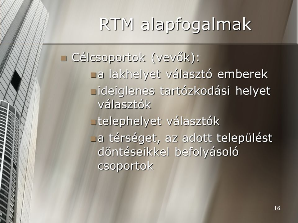 RTM alapfogalmak Célcsoportok (vevők): a lakhelyet választó emberek