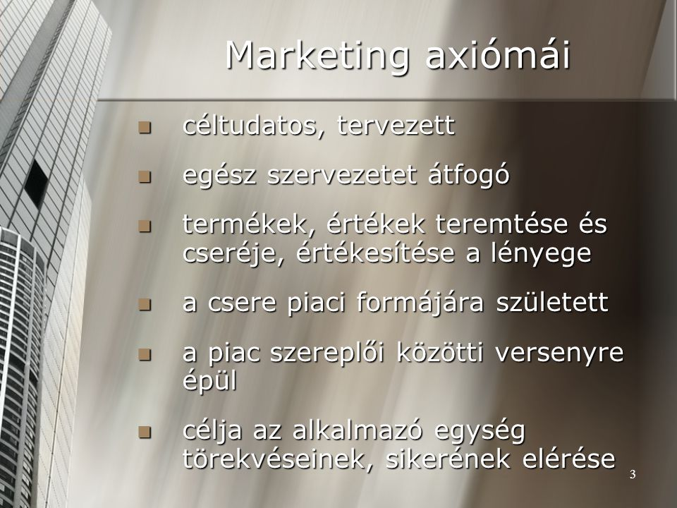 Marketing axiómái céltudatos, tervezett egész szervezetet átfogó