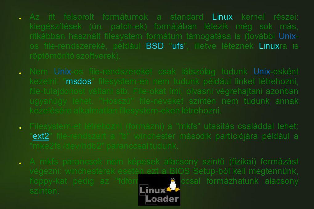 Az itt felsorolt formátumok a standard Linux kernel részei: kiegészítések (ún. patch-ek) formájában létezik még sok más, ritkábban használt filesystem formátum támogatása is (további Unix- os file-rendszereké, például BSD ufs , illetve léteznek Linuxra is röptömörítő szoftverek).