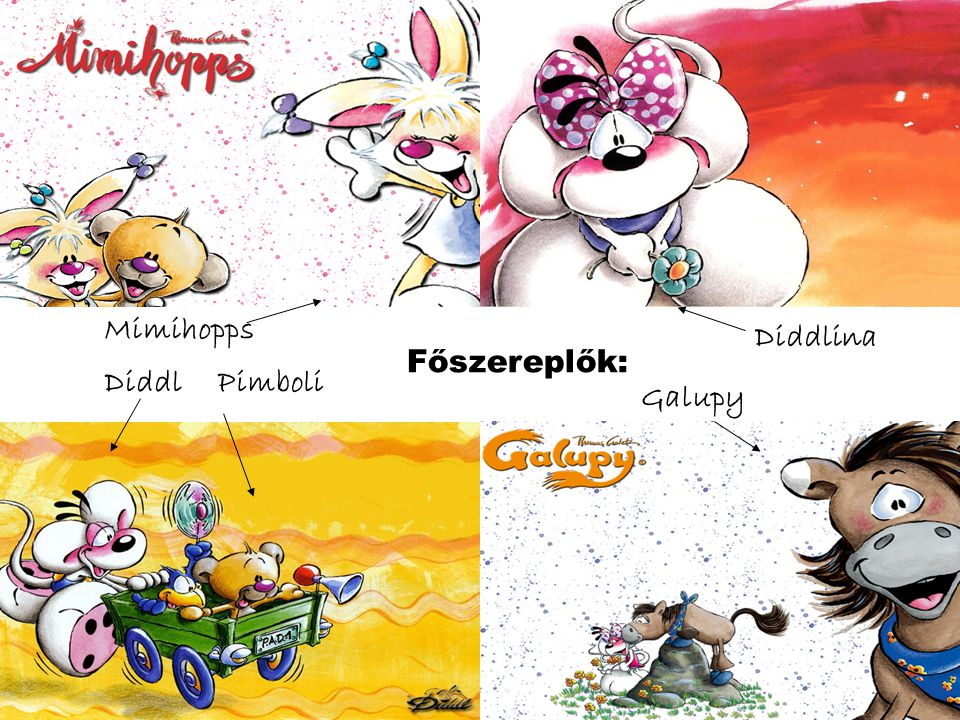 Mimihopps Diddlina Főszereplők: Diddl Pimboli Galupy