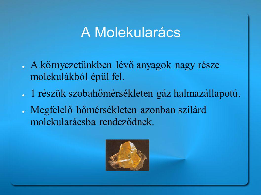 A Molekularács A környezetünkben lévő anyagok nagy része molekulákból épül fel. 1 részük szobahőmérsékleten gáz halmazállapotú.