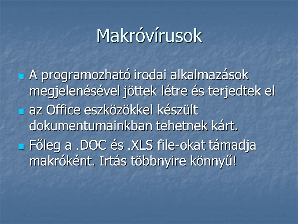 Makróvírusok A programozható irodai alkalmazások megjelenésével jöttek létre és terjedtek el.