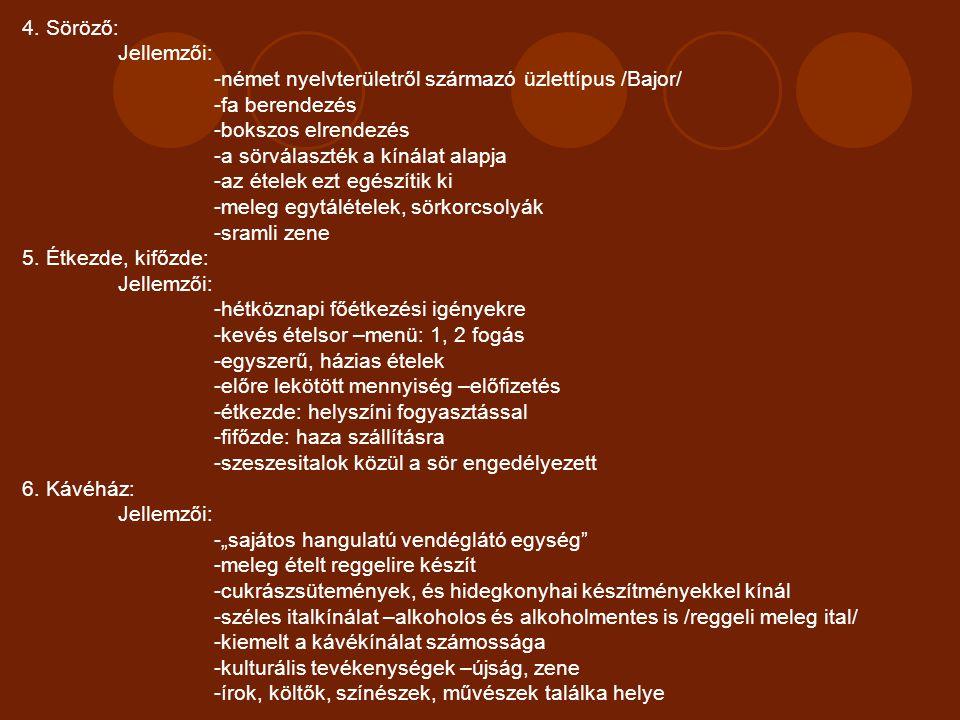 4. Söröző: Jellemzői: -német nyelvterületről származó üzlettípus /Bajor/ -fa berendezés. -bokszos elrendezés.