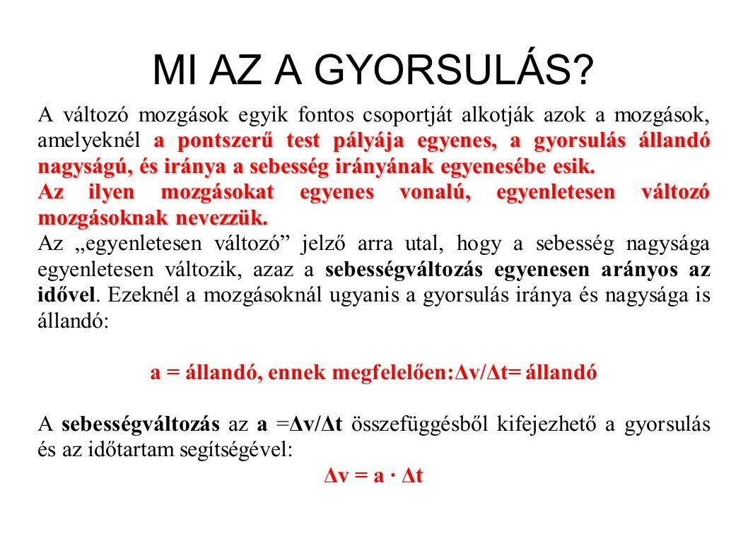 a = állandó, ennek megfelelően:Δv/Δt= állandó