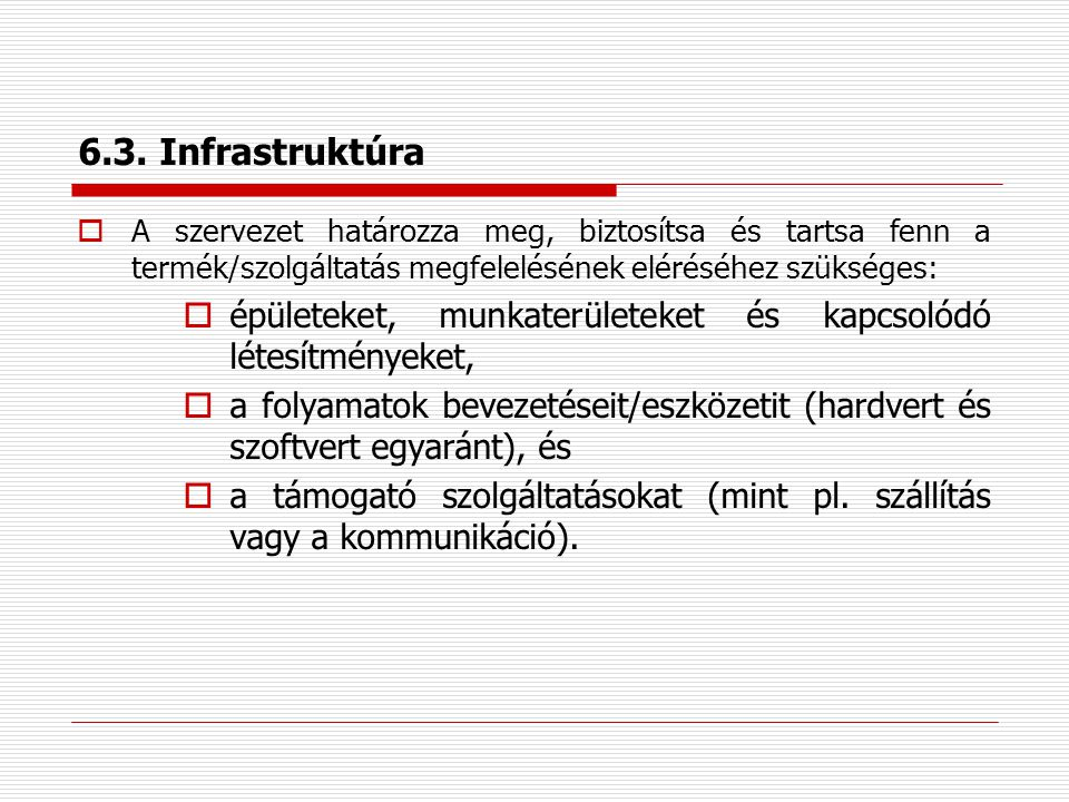 6.3. Infrastruktúra A szervezet határozza meg, biztosítsa és tartsa fenn a termék/szolgáltatás megfelelésének eléréséhez szükséges: