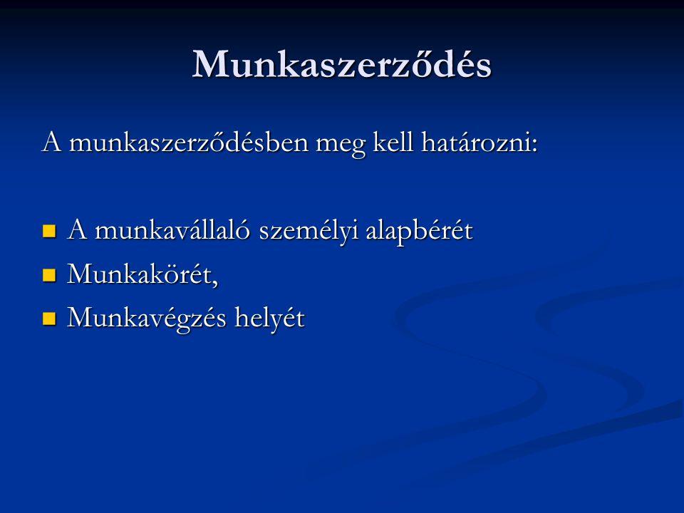 Munkaszerződés A munkaszerződésben meg kell határozni: