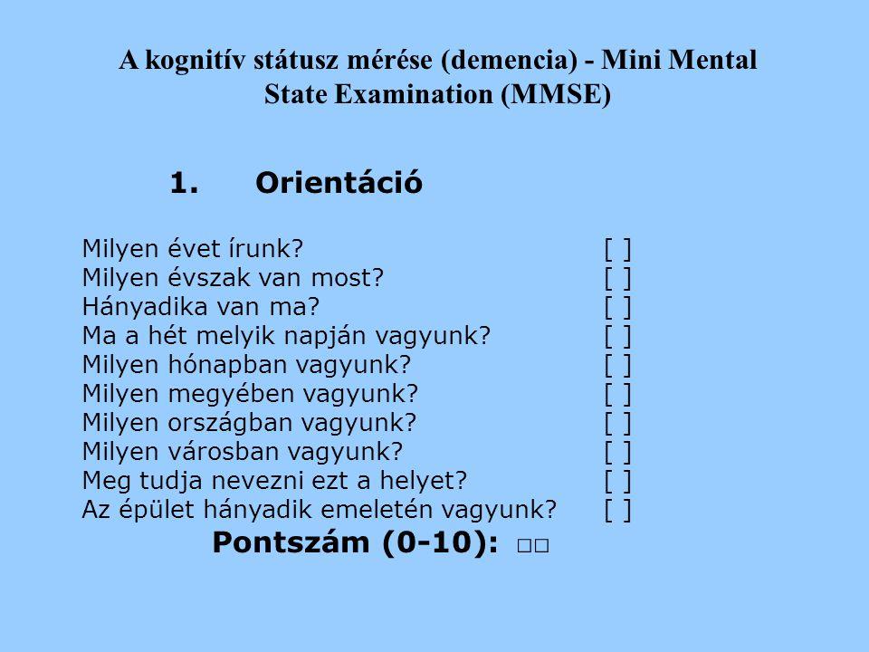 2017.04.04. A kognitív státusz mérése (demencia) - Mini Mental State Examination (MMSE) 1. Orientáció.