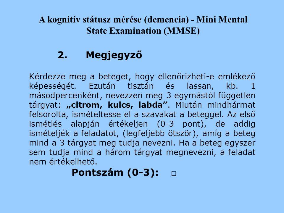 2017.04.04. A kognitív státusz mérése (demencia) - Mini Mental State Examination (MMSE) 2. Megjegyző.