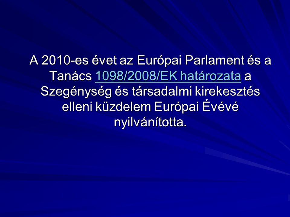 A 2010-es évet az Európai Parlament és a Tanács 1098/2008/EK határozata a Szegénység és társadalmi kirekesztés elleni küzdelem Európai Évévé nyilvánította.