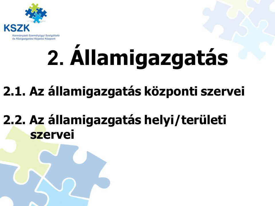 2. Államigazgatás 2.1. Az államigazgatás központi szervei