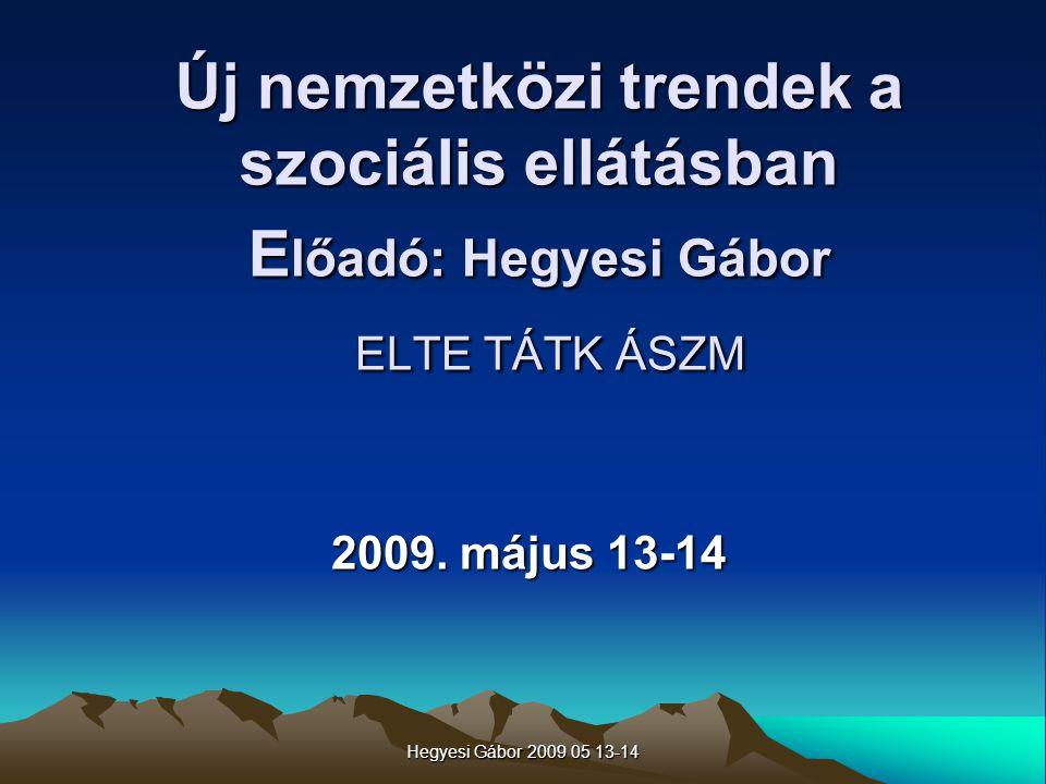Új nemzetközi trendek a szociális ellátásban Előadó: Hegyesi Gábor ELTE TÁTK ÁSZM