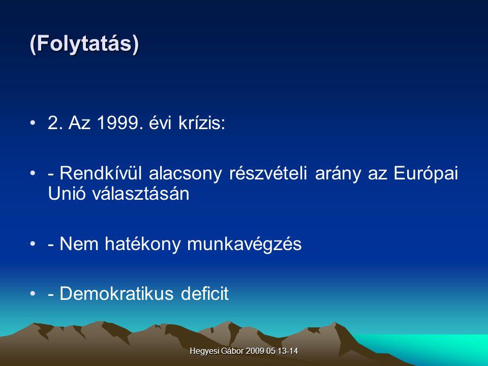 (Folytatás) 2. Az 1999. évi krízis: